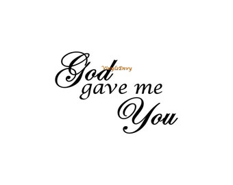 God Gave Me You - Wall Decal - Vinyl Wall Decals, Wall Decor, Wall Stickers, Inspirational Decal, Christian Decal