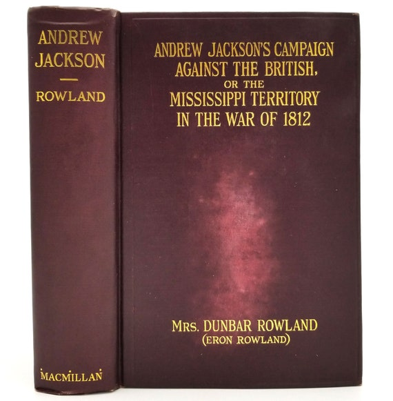 Andrew Jackson's Campaign Against the British by Mrs. Dunbar (Eron) Rowland 1926 1st Edition Hardcover HC - Macmillan