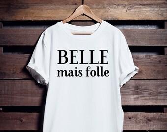 Belle mais folle | T shirt | Femme | Homme | Unisex | Franglais Shop | Français | Blanc | Noir | Cotton