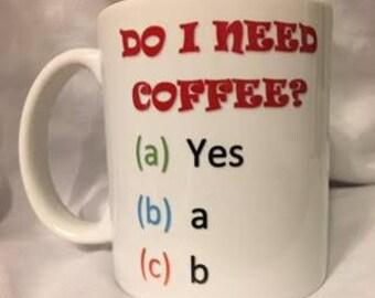 Funny Saying Mug - Do I Need Coffee?
