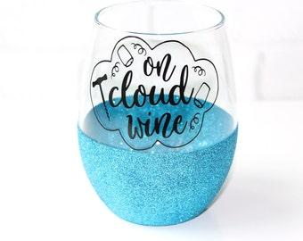 Wine Gift // Wine Lover Gift // Glitter Wine Glass // On Cloud Wine // Hostess Gift // Custom Wine Glass // Funny Wine Glass // Mom Gift