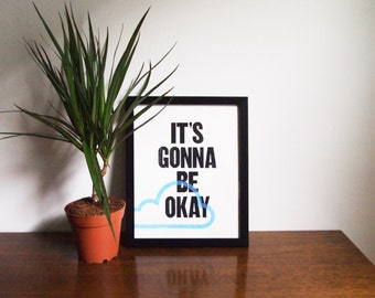 "It's Gonna Be Okay - 8""x10"" - Limited Edition Screenprint"