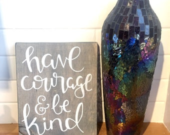 Have Courage and be Kind wood sign