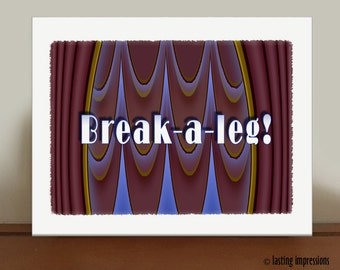 Break-a-leg Graphic Print - Opening Night Graphic Art - Theater Gift - Theater Congratulations - Curtain Up Graphic Print