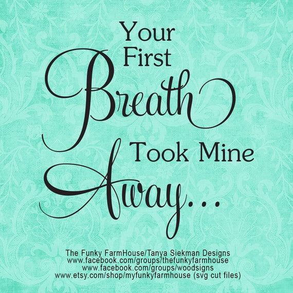 """SVG & PNG - """"Your First Breath Took Mine Away """""""