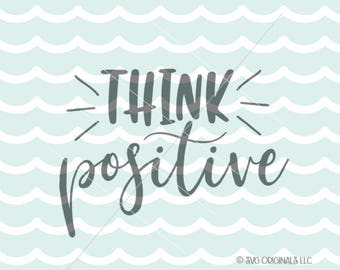 Think Positive SVG File. Cricut Explore & more. Never Give Up Persevere Motivational Inspirational Positivity Think Positive SVG