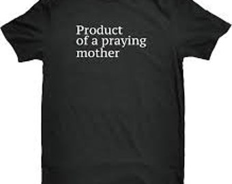 Product Of A Praying Mother Shirt