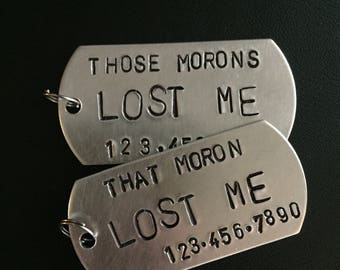 "Custom ""Those Morons"" Dog Tag // Hand Stamped Aluminum"