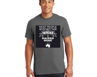 Most People Never Meet Their Heroes I Raised Mine - Black Tshirt, Tee, Shirt, Gift for Her, Gift for Him