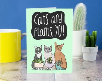 Cats and plants yo - cat themed greetings card for friend - plant lover's gifts - birthday card for cat lover - illustrated plants