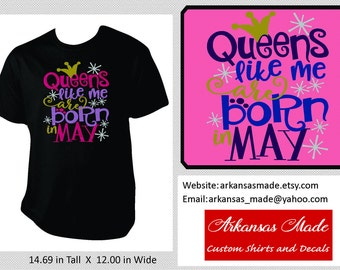 Queens like me are born in May, birthday shirt, Queen shirt, May birthday, up to 4x