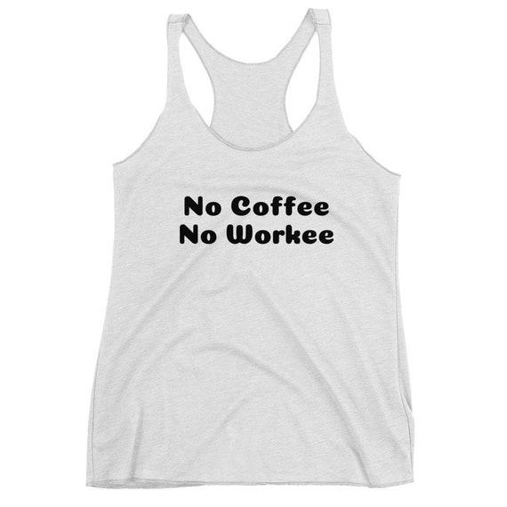 No Coffee No Workee Funny Girls Tank-Top T-Shirt Birthday Gift Women's Racerback Cafe Starbucks Tank
