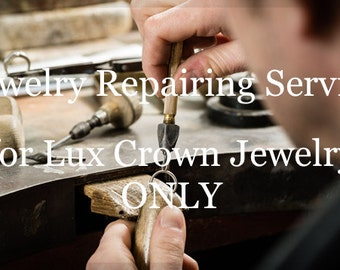 Jewelry Repairing Service, Only for Jewelry Made and Purchased from Lux Crown