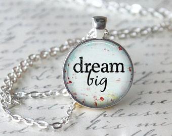 Dream Big Inspirational Quote Pendant Necklace or Keyring Glass Inspirational Jewelry Inspiration Teacher Pendant Statement Pendant