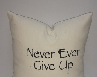 Decorative throw pillow, inspirational gift, cotton canvas Never Ever give up