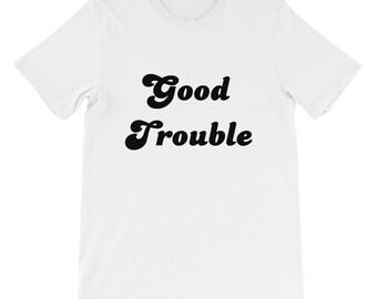 Good Trouble Tee - T-shirt - Tshirt - John Lewis - Protest - 1st Amendment - The Resistance - Resist - Unisex - Enough is Enough