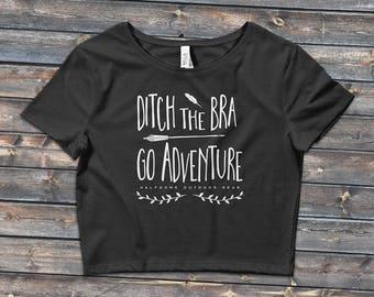 Ditch The Bra. Go Adventure. Crop Top | Hiking Shirt | Adventure Shirt | Outdoor Clothing | Crop Top