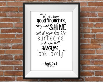 If You Have Good Thoughts They Will Shine Out Of Your Face Like Sunbeams - Roald Dahl Quote - Printable Wall Art - Typographic Digital Print