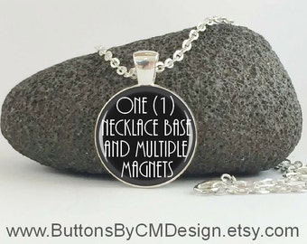 "One (1) Interchangeable Magnetic Necklace Base and Multiple 1"" inch Magnets - Any Designs - Create Your Own Set"