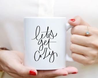 Lets Get Cozy Mug Quote Mug Hand Lettered Mug Quote Coffee Mug Tea Mug Gift Kitchen Decor Fall Decor Fall Mug