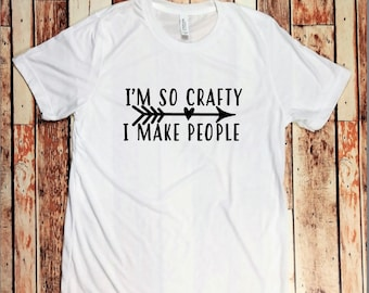 I'm so Crafty I Make People Maternity T-Shirt