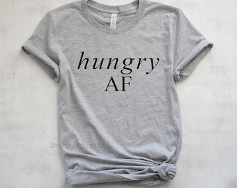 Hungry AF shirt, hungry tshirt, always hungry shirt, hangry shirt, funny hunger shirt, permanently hungry, gains shirt