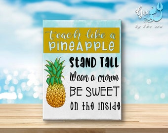 Teach like a pineapple stand tall wear a crown be sweet on the inside- favorite teacher, last day of school, first day, birthday,