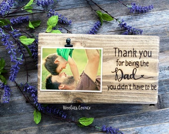 Step dad wedding gift, Thank you for being the dad you didn't have to be, Step Dad Picture Frame, Step parent adoption gift, Fathers Day
