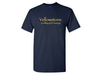 Yellowstone Is Calling and I Must Go T Shirt