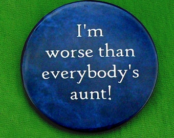 Worse than everybody's aunt button