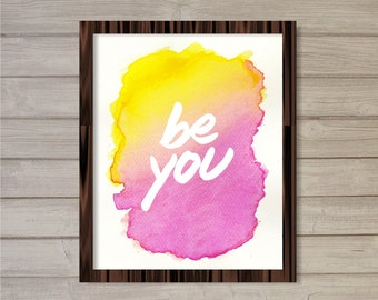Instant Download Motivational Quote Printable - Be You - Watercolor Pink Orange Background 8x10 - Poster Wall Art Girls Room Decor