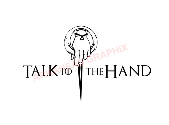 "Game of Thrones ""Talk To The Hand"" Vector/Cuttable Files Eps, AI, Pdf and Svg"