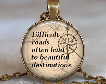 Difficult Roads often lead to Beautiful Destinations necklace quote necklace quote pendant inspirational quote necklace key chain key fob
