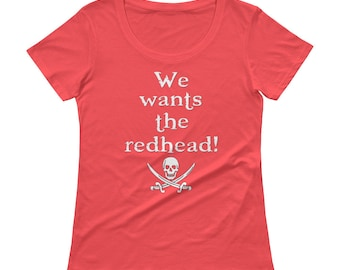 We Wants the Redhead T-Shirt | Short Sleeve | Ladies' Scoopneck T-Shirt | White Text