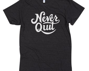 Never Quit - Unisex Triblend Next Level Apparel Hand Lettered Hand Printed T shirt