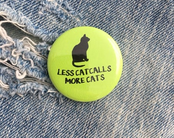 less catcalls, more cats, feminist pin, feminist button, feminist badge     1.5 inch pin back button, 37 mm pinback button