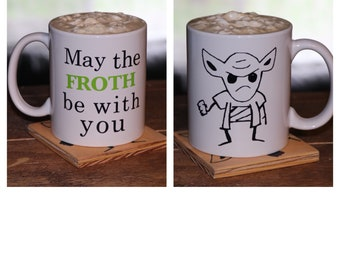 May the FROTH be with you, 12oz mug