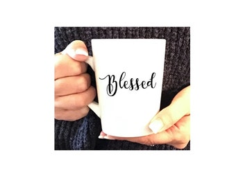 Blessed, blessedl mug, mantra mug, message mug, blessed coffee mug