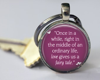 Once in a While, in the Middle of an Ordinary Life, Love Gives us a Fairy Tale - Pendant or Key Chain