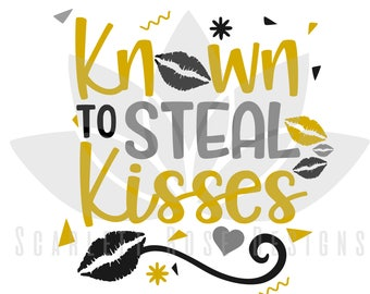 Known to Steal Kisses, New Year's SVG cut file for silhouette cameo and cricut