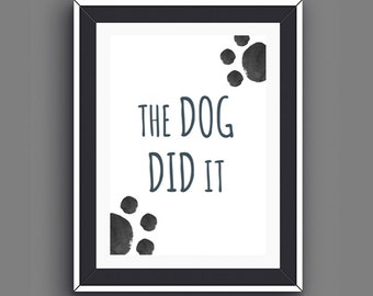 Gifts for Dog Lovers, Dog Quotes, Dog Wall Art, Animal Lover Gifts, The Dog Did it, Coworker Gift, Dog Art, Dog Decor, Instant Download