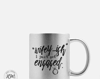Wifey-ish, I Just Got Engaged, Shiny Coffee Mug, Engagement Gift, Wedding Gift, Sparkle Gold, Sparkle Silver, Sparkle Pink, Glittery Finish