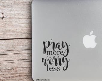 Pray More Worry Less                  , Laptop Stickers, Laptop Decal, Macbook Decal, Car Decal, Vinyl Decal