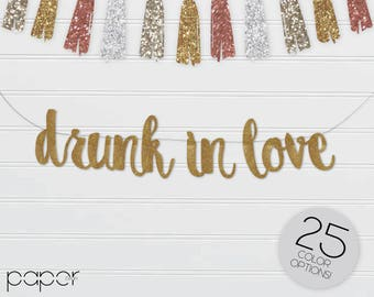 DRUNK IN LOVE Custom Banner Sign Garland - Engagement Party, Bachelorette, Bridal Couples Shower, Wedding Reception Decorations
