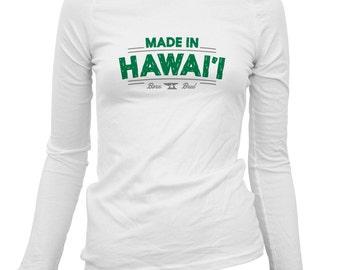 Women's Made in Hawaii V2 Long Sleeve Tee - S M L XL 2x - Ladies' Hawaii T-shirt, Oahu, Honolulu, Waikiki, Hilo, Kauai - 3 Colors
