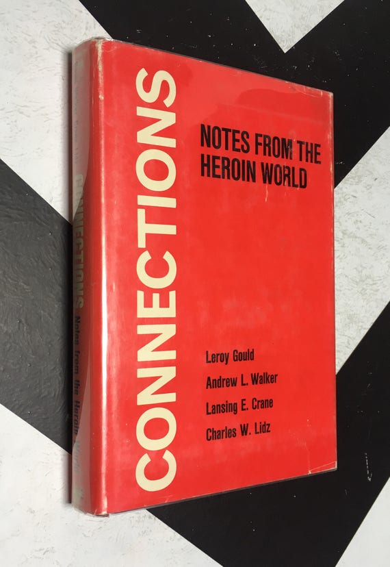 Connections: Notes from the Heroin World by Leroy Gould, Andrew L. Walker, Lansing E. Crane, Charles W. Lidz (Hardcover, 1974)