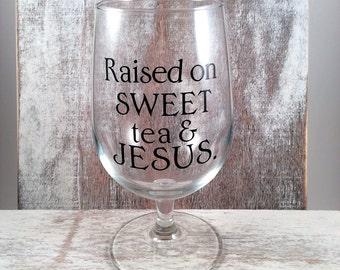 Raised on SWEET tea and JESUS, tea goblet, goblet, sweet tea, gift, southern, southern glass, wine glass, tea glass