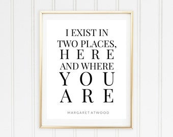 I Exist In Two Places Printable // Margaret Atwood Quote // Here and Where You are Print