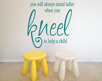 You Will Always Stand Taller When You Kneel To Help A Child Vinyl Wall Decal - You Choose Color And Size - 030