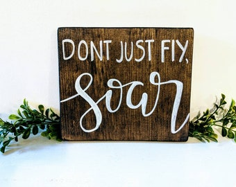 Dont Just Fly, Soar Wood Sign